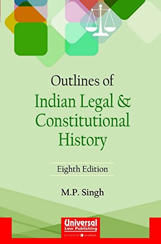 Outlines of Indian Legal and Constitutional History (Eight Edition): M.P. Singh