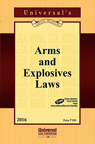 Arms and Explosives Laws: UNIVERSAL'S Legal Manual