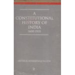 A Constitutional History of India (1600-1935): Arthur Berriedale Keith