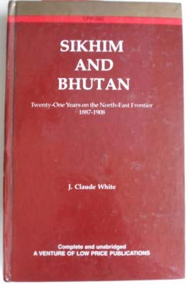Sikhim and Bhutan: Twenty One years on the North-East Frontiers 1887-1908: J Claude White