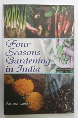 Four Seasons Gardening in India: Aruna Ludra