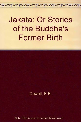 Jakata: Or Stories of the Buddha's Former Birth: Cowell, E. B.