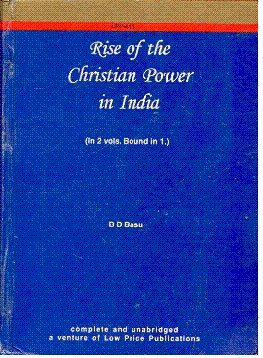 Rise of the Christian Power in India, 2 Vols (Bound in 1): B D Basu