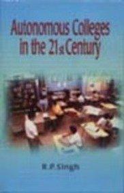 Autonomous Colleges in the 21st Century: R P Singh