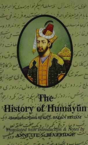The History of Humayun: Humayun-Nama: Gul-Badan Begam, Annette