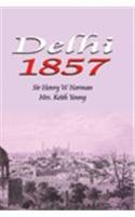 Delhi 1857: Sir Henry W. Norman & Mrs Kieth Young (Authors)