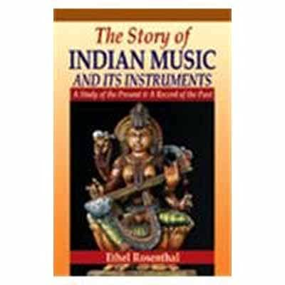 The Story of Indian Music and its Instruments: Ethel Rosenthal