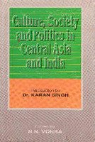 Culture Society And Politics In Central Asia And India: Edited by N.N Vohra
