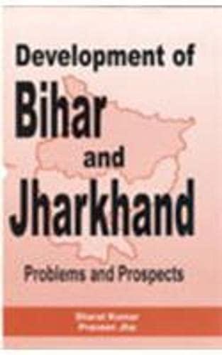 Development of Bihar and Jharkhand Problems and: Sharat Kumar and