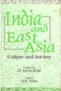 India and East Asia : Culture and: N N Vohra