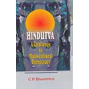 Hindutva: A Challenge to Multi-cultural Democracy: C.P. Bhambri