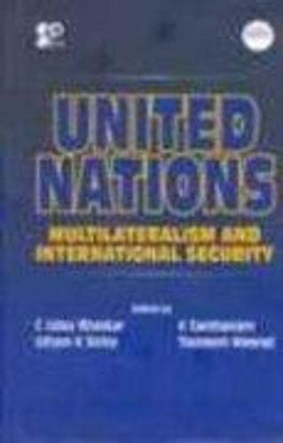 United Nations : Multilateralism and International Security: C Uday Bhaskar;