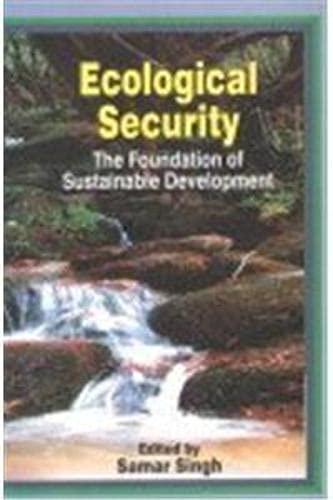 Ecological Security : The Foundation of Sustainable: Samar Singh