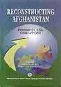 Reconstructing Afghanistan: Prospects And Limitations: Maulana Abul Kalam