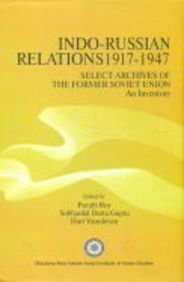 Indo Russian Relations, 1917-1947: Select Archives of: Roy, Purabi (eds)
