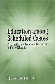 Education Among Scheduled Castes : Privatization and: Dharma Rakshit Gautam