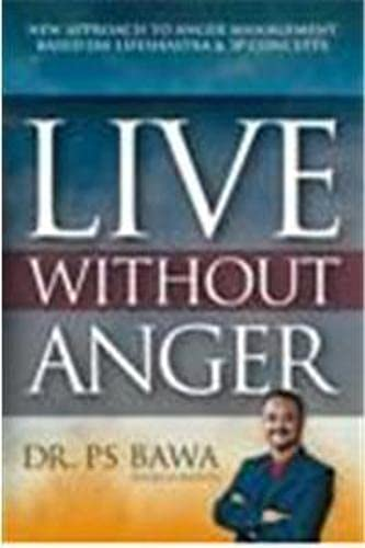 Live Without Anger: New Approach to Anger: P S Bawa