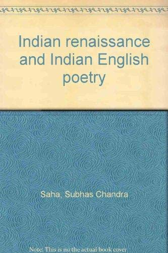 Indian Renaissance and Indian English Poetry: Saha Subhash Chandra