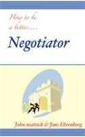 9788175540828: How To Be A Better....Negotiator [Paperback] [Jul 06, 2005] John Mattock Jons Ehrenborg