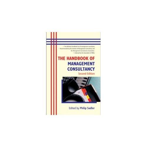 The Handbook of Management Consultancy, Second Edition: Philip Sadler (Ed.)