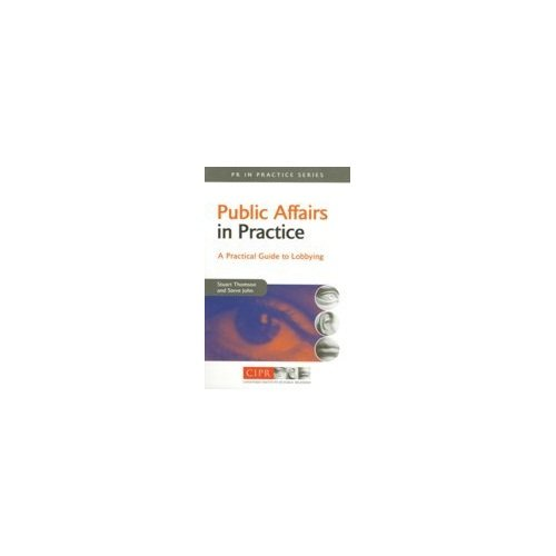 9788175543324: Public Affairs in Practice: A Practical Guide to Lobbying