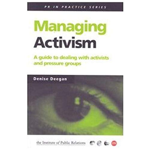 Managing Activism: A guide to dealing with activists and pressure groups: Denise Deegan