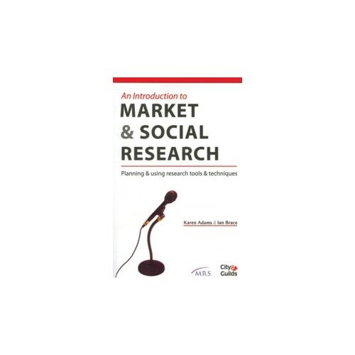 An Introduction to Market & Social Research: Planning & using research tools & ...