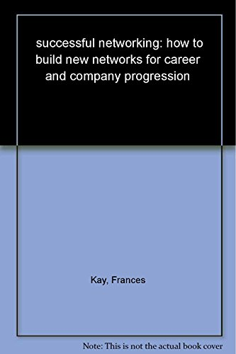 Successful Networking: How to Build New Networks for Career and Company Progression: Frances Kay