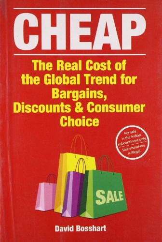 Cheap: The Real Cost of the Global Trend For Bargains, Discounts & Consumer Choice: David ...