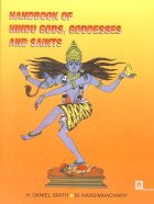 Handbook of Hindu Gods, Goddesses and Saints: Popular in Contemporary South India: H. Daniel Smith ...