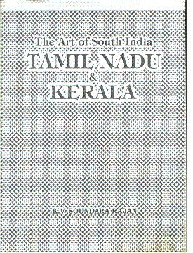 Art of South India: Tamil Nadu and Kerala: K.V. Soundara Rajan