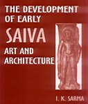 The Development of Early Saiva Art and Architecture: I. K. Sarma