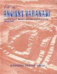 Life in Ancient Varanasi: An Account Based on Archaeological Evidence: Birendra Pratap Singh