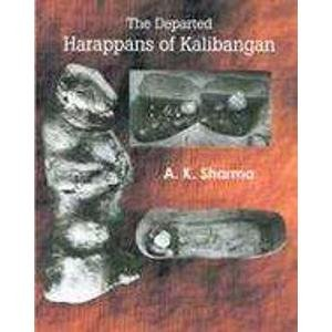 The Departed Harappans of Kalibangan: A.K. Sharma