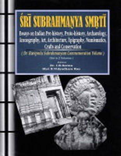 Sri Subrahmanya Smrti: Essays on Indian Pre-history, Proto-history, Archaeology, Art, Architecture,...