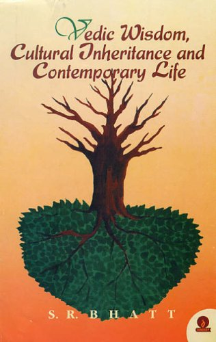 Vedic Wisdom, Cultural Inheritance and Contemporary Life: S.R. Bhatt