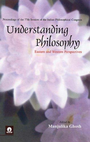 Understanding Philosophy : Eastern and Western Perspectives: Manjulika Ghosh