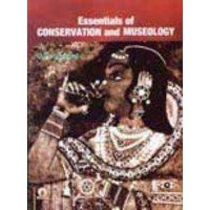 Essentials of Conservation and Museology: O.P. Agrawal
