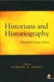 Historians And Historiography: Twentieth-Century Orissa: Subash C. Padhy