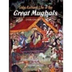 Socio-Cultural Life of the Great Mughals (1526-1707 A.D.): M.A. Ansari; Edited By Jaweed Ashraf