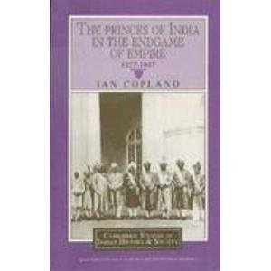 9788175960640: The Princes of India in the Endgame of Empire, 1917-1947