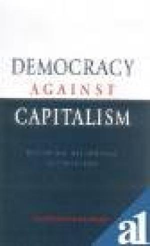 9788175961043: Democracy Against Capitalism : Renewing Historical Materialism