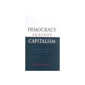 9788175961050: Democracy Against Capitalism: Renewing Historical Materialism