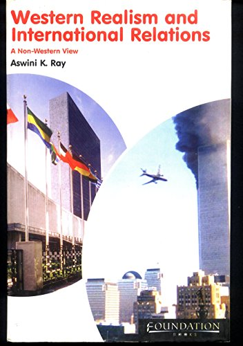 Western Realism and International Relations: A Non-Western View: Aswini K. Ray