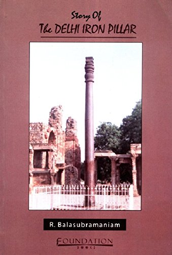 Story of the Delhi Iron Pillar: R. Balasubramaniam