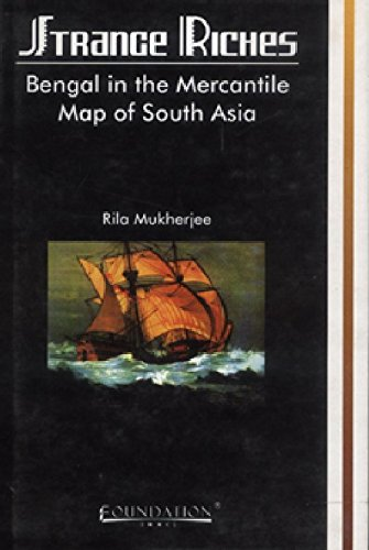 Strange Riches: Bengal in the Mercantile Mp of South Asia: Rila Mukherjee