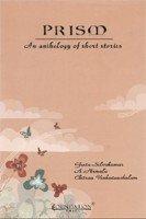 Prism: An Anthology of Short Stories: Geeta Selvakumar, A.