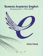 Towards Academic English: Developing Effective Writing Skills: Mark Cholij