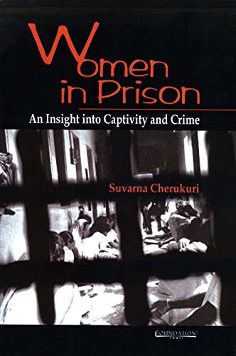 Women in Prison: An Insight into Captivity and Crime: Suvarna Cherukuri