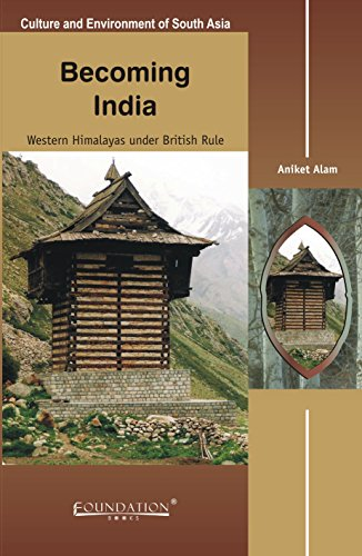 Becoming India: Western Himalayas Under British Rule